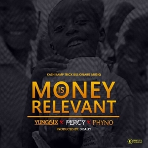 "Yung6ix - ""Money Is Relevant"" ft. Phyno & Percy"